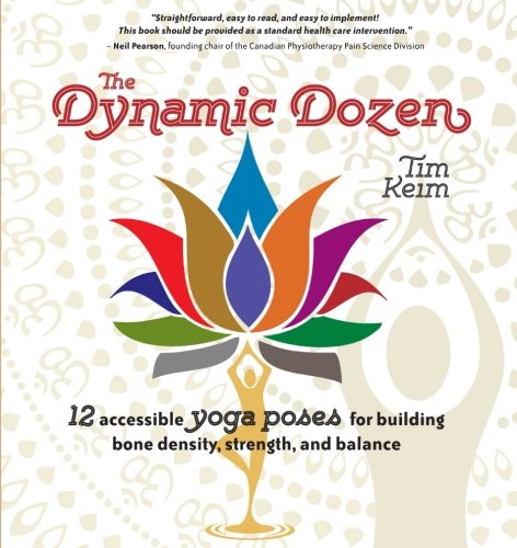 9780991150250: Dynamic Dozen: 12 Accessible Yoga Poses for Building Bone Density, Strength, and Balance