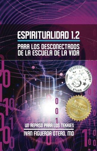 9780991150656: Espiritualidad 1.2 Para los Desconectados de la Escuela de la Vida: Un Repaso Para Los Tekkies (Volume 2) (Spanish Edition)