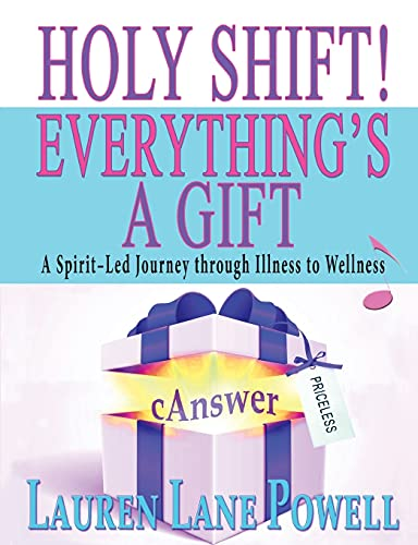 Holy Shift! Everythings a Gift: A Spirit-Led Journey through Illness to Wellness 9780991153268 New Thought Advocate and well-known musician and workshop facilitator, Lauren Lane Powell, discovered she had developed Stage 3C Ovarian