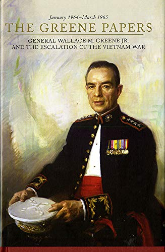 The Greene Papers General Wallace M. Greene Jr. and the Escalation of the Vietnam War: Schlosser, ...