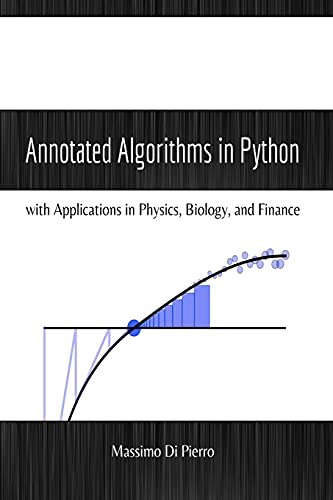 9780991160402: Annotated Algorithms in Python: with Applications in Physics, Biology, and Finance