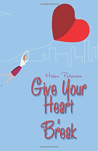 Give Your Heart a Break: Peterson, Helen