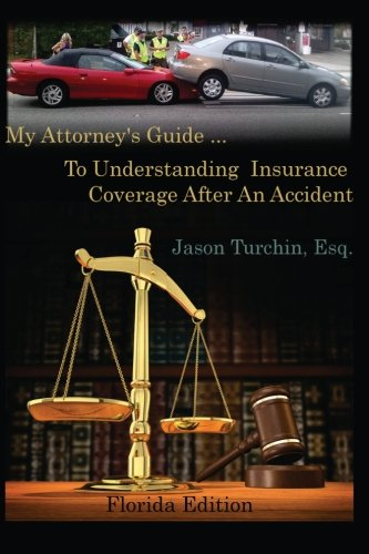 My Attorney's Guide ... To Understanding Insurance Coverage After An Accident: Turchin Esq, ...