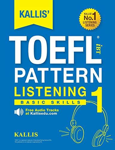 KALLIS' TOEFL iBT Pattern Listening 1: Basic Skills (College Test Prep 2016 + Study Guide Book...