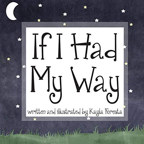 If I Had My Way (Paperback): Kayla Foresta