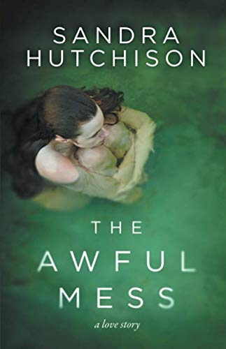 The Awful Mess A Love Story: Sandra Hutchison