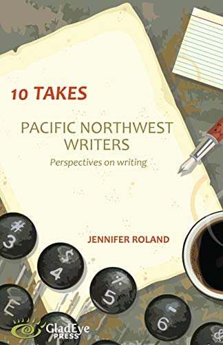 9780991193134: 10 Takes: Pacific Northwest Writers: Perspectives on Writing