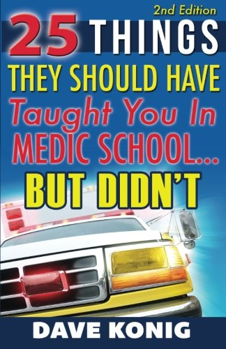 9780991199723: 25 Things They Should Have Taught You In Medic School... But Didn't