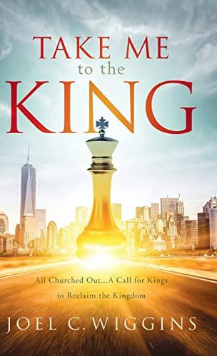 9780991201389: Take Me to the King
