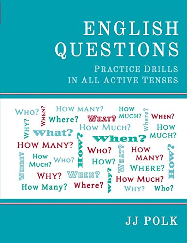 9780991201402: English Questions: Practice Drills in All Active Tenses