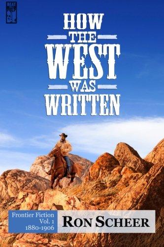 How the West Was Written: Frontier Fiction, 1880-1906 (Volume 1): Scheer, Ron