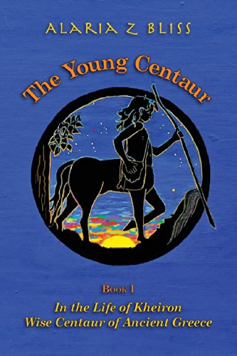 The Young Centaur: Book I in the: Alaria Z Bliss
