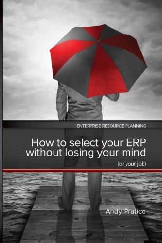 How to Select your ERP without Losing your Mind (or your job): Andy Pratico