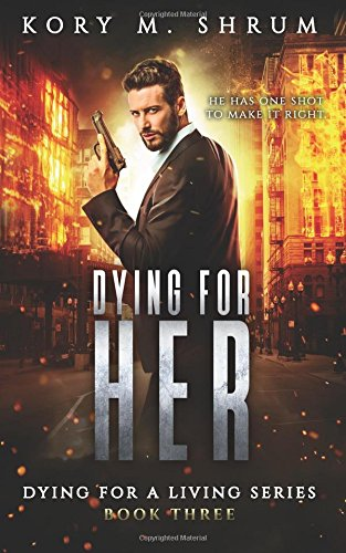 Dying for Her (Dying for a Living) (Volume 3): Shrum, Kory M.