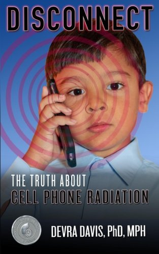 Disconnect: The Truth about Cell Phone Radiation 9780991219902  As [Disconnect] shows, cell phones may actually be doing damage to far more than our attention spans-and could, in fact, be killing us.