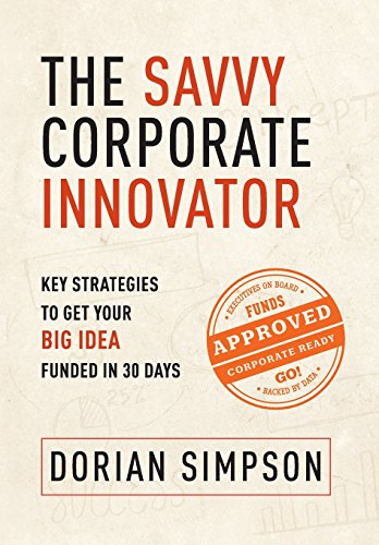 9780991220113: The Savvy Corporate Innovator: Key Strategies to Get Your Big Idea Funded in 30 Days