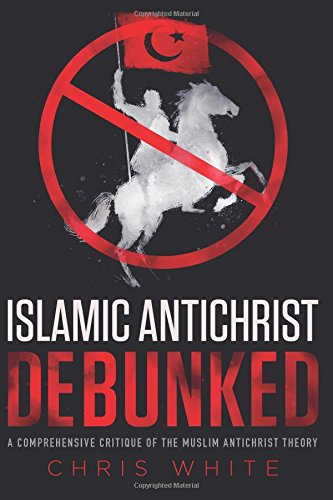 9780991232949: The Islamic Antichrist Debunked: A Comprehensive Critique of the Muslim Antichrist Theory