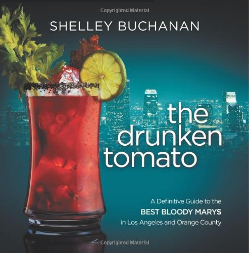 9780991239207: The Drunken Tomato: A Definitive Guide to the Best Bloody Marys in Los Angeles and Orange County