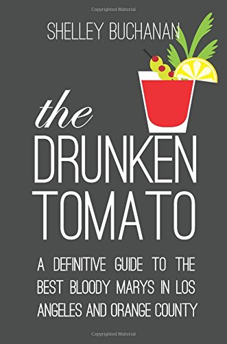 9780991239221: The Drunken Tomato: A Definitive Guide to the Best Bloody Marys in Los Angeles and Orange County