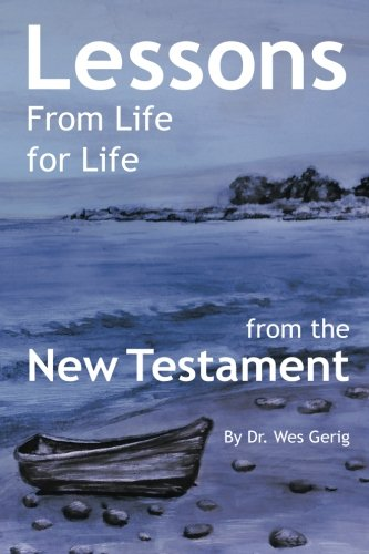 Lessons For Life From Life from the New Testament: Dr. Wes Gerig