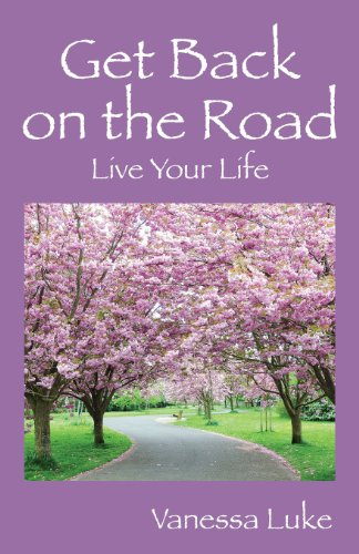 Get Back on the Road: Live Your Life: Vanessa Luke