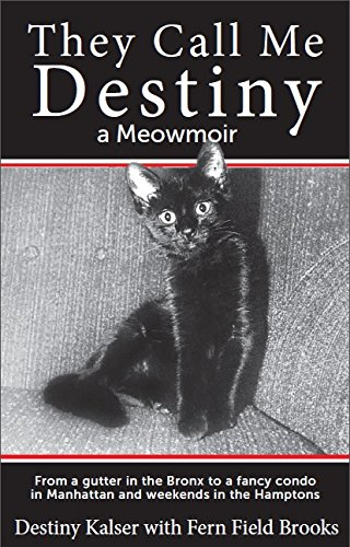 9780991258307: They Call Me Destiny: a cat's meowmoir and how an orphaned kitten got from a gutter in the Bronx to a fancy condo in Mahattan and weekends in the Hamptons.