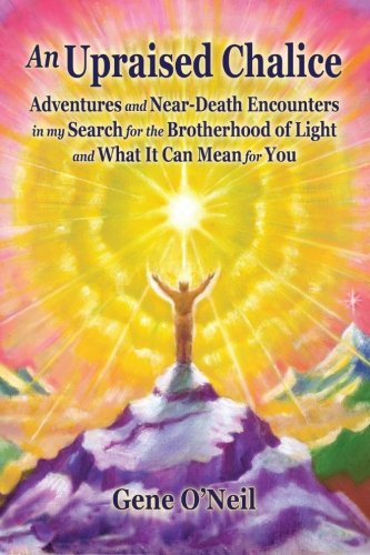 9780991263509: An Upraised Chalice: Adventures and Near-Death Encounters in my Search for The Brotherhood of Light and What This Can Mean for You