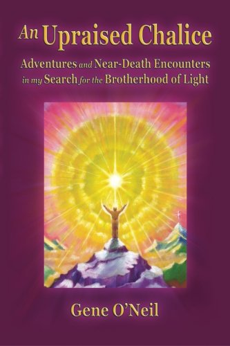 9780991263523: Upraised Chalice: Adventures & Near-Death Encounters In My Search For The Brotherhood Of Light (new edition)