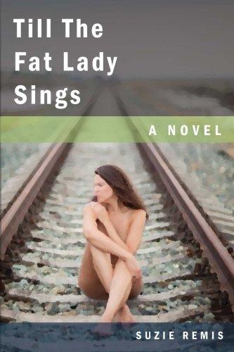 Till The Fat Lady Sings: A Novel: Remis, Suzie