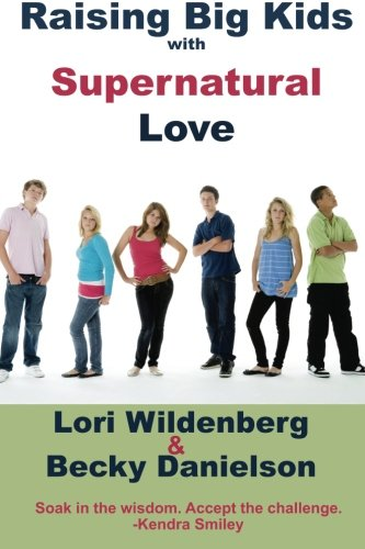 9780991284276: Raising Big Kids with Supernatural Love