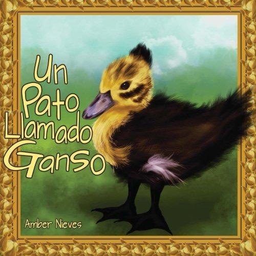 Un Pato Llamado Ganso Spanish Edition: Amber Nieves