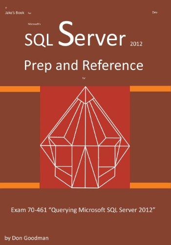 SQL Server 2012 Exam Prep and Reference for Exam 70-461: Don Goodman
