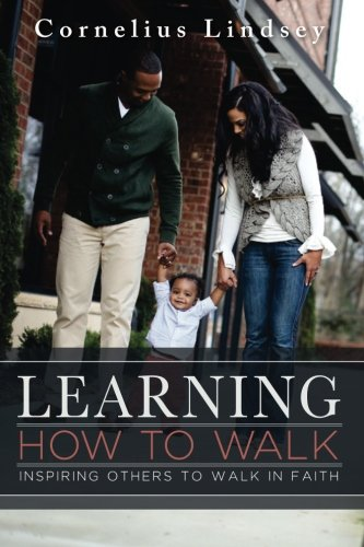Learning How to Walk: Inspring Others to: Lindsey, Cornelius