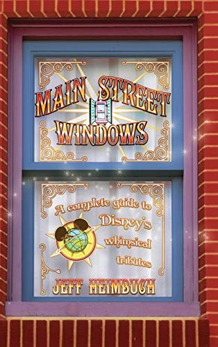 Main Street Windows: A Complete Guide to Disney's Whimsical Tributes: Jeff Heimbuch