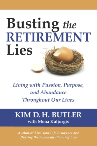 Busting the Retirement Lies: Living with Passion, Purpose, and Abundance Throughout Our Lives: ...