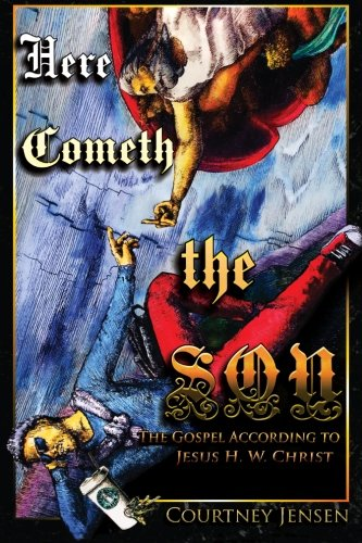 9780991314508: Here Cometh the Son: The Gospel According to Jesus H. W. Christ