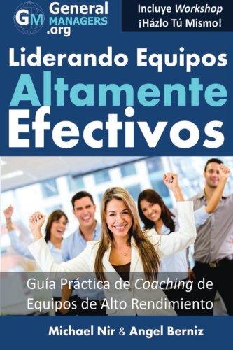 Coaching y Liderazgo: Liderando Equipos Altamente Efectivos - Guia Practica de Coaching de Equipos ...
