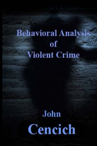 The Behavioral Analysis of Violent Crime: Selected Readings: Cencich, John R.