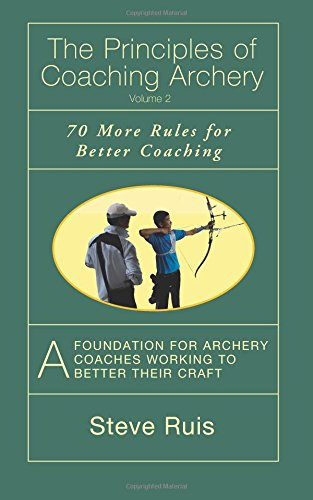 9780991332618: The Principles of Coaching Archery Volume 2: 70 More Rules for Better Coaching
