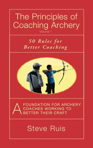 9780991332663: The Principles of Coaching Archery: 50 Rules for Better Coaching