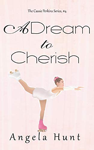 A Dream to Cherish The Cassie Perkins Series Volume 4: Angela Hunt