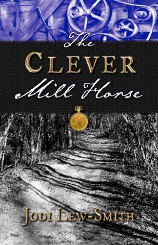 The Clever Mill Horse: Lew-Smith, Jodi