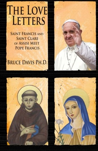 The Love Letters: Saint Francis and Saint Clare of Assisi Meet Pope Francis: Davis, Bruce
