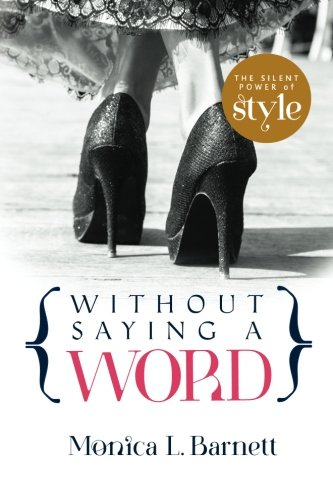 Without Saying A Word: The Silent Power of Style: Barnett, Monica