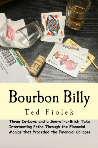 9780991367009: Bourbon Billy: Three In-laws and a Son of a Bitch Take Intersecting Paths Through the Financial Manias of the Late 90s and 2000s. (Volume 1)