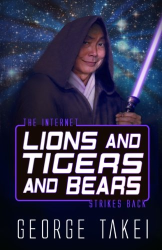 Lions and Tigers and Bears: The Internet: George Takei