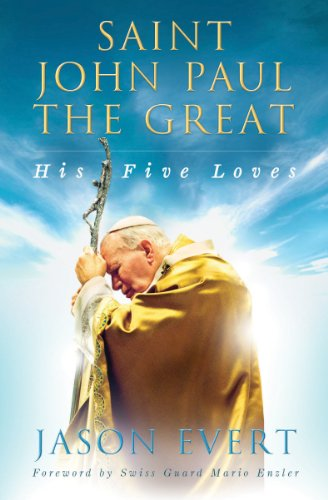 Saint John Paul the Great : His: Jason Evert