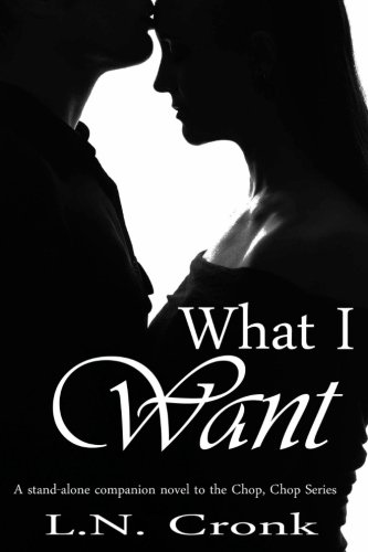 What I Want: A Companion Novel to the Chop, Chop Series: Cronk, L. N.