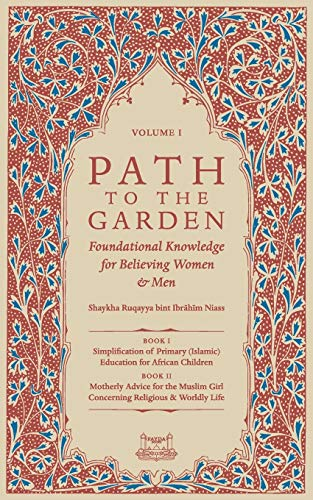 Path To The Garden: Foundational Knowledge for Believing Women and Men: Shaykha Ruqayya Niasse