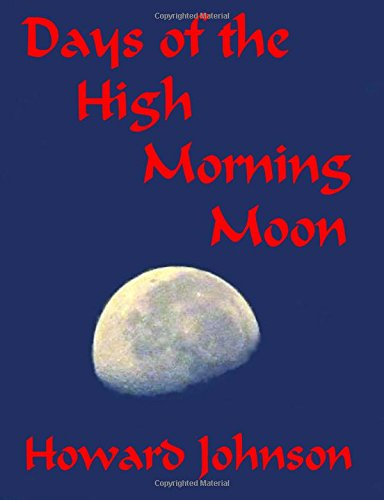 9780991383849: Days of the High Morning Moon